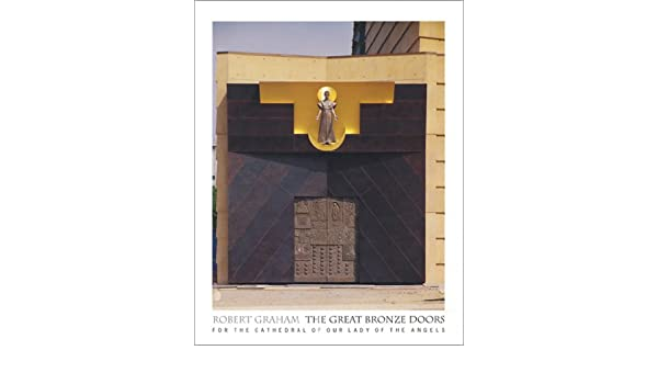 Robert Graham The Great Bronze Doors for the Cathedral of Our Lady of the Angels Jack Miles Peggy Fogelman Noriko Fujinami 9780964235939 Amazon.com ...  sc 1 st  Amazon.com & Robert Graham: The Great Bronze Doors for the Cathedral of Our Lady ...