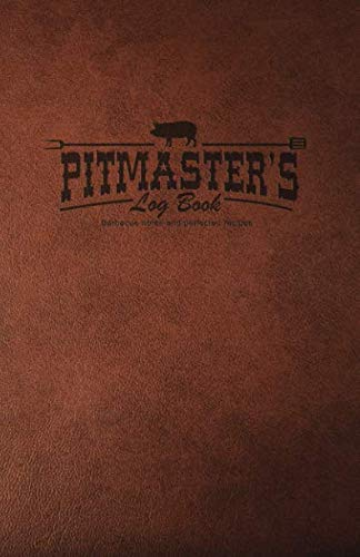 Pitmaster's Log Book: Barbecue Notes & Perfected Recipes by Rob Ainbinder