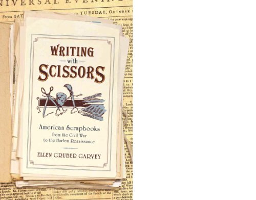 Writing with Scissors: American Scrapbooks from the Civil War to the Harlem Renaissance by Oxford University Press