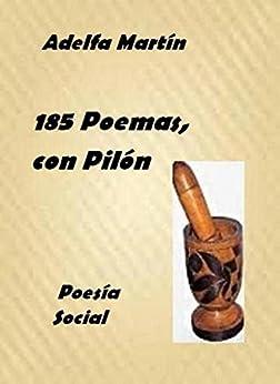 CIENTO OCHENTA Y CINCO POEMAS, con pilòn (POESIA SOCIAL) (Spanish Edition) by [MARTÌN, ADELFA]