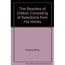 The Beauties of Gibbon Consisting of Selections from His Works