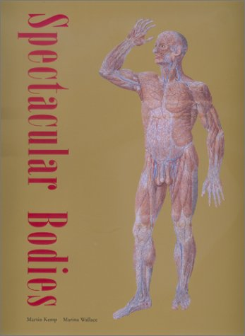 Spectacular Bodies: The Art and Science of the Human Body from Leonardo to Now