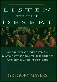 Book Listen to the Desert: Secrets of Spiritual Maturity from the Desert Fathers and Mothers by Gregory Mayers (1996-10-16)