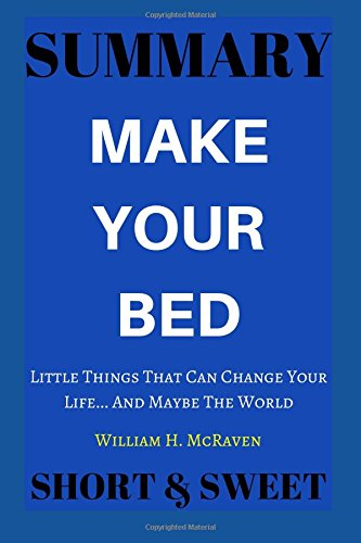 Summary  Make Your Bed  Little Things That Can Change Your Life    And Maybe The World By William H  Mcraven