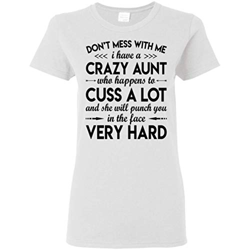 OMMSTORE Don't Mess Me I Have A Crazy Aunt Who Cuss A Lot Very Hard Tshirt
