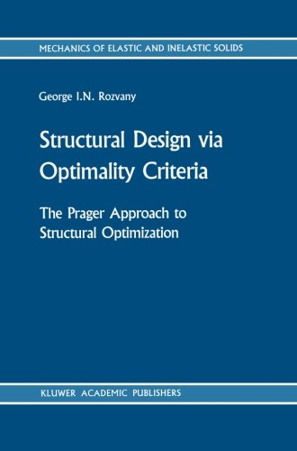 Structural Design via Optimality Criteria: The Prager Approach to Structural Optimization (Mechanics of Elastic and Inelastic Solids) - 41Z2mAYQ96L - Structural Design via Optimality Criteria: The Prager Approach to Structural Optimization (Mechanics of Elastic and Inelastic Solids)
