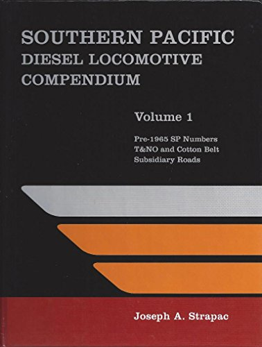 Southern Pacific Diesel Locomotive Compendium, Volume 1: Pre-1965 SP Numbers, T&NO and Cotton Belt Subsidiary Roads (Railroad Belt Cotton)