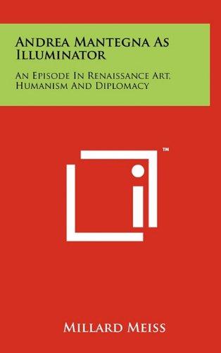 Download Andrea Mantegna As Illuminator: An Episode In Renaissance Art, Humanism And Diplomacy pdf
