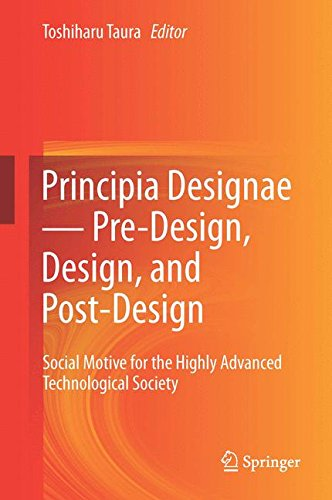 Principia Designae - Pre-Design, Design, and Post-Design: Social Motive for the Highly Advanced Technological Society