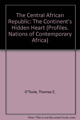 The Central African Republic: The Continent's Hidden Heart (Profiles. Nations of Contemporary Africa)