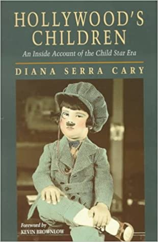 Hollywood's Children: An Inside Account of the Child Star Era: Cary, Diana Serra (foreword by Kevin Brownlow): 9780870744242: Amazon.com: Books