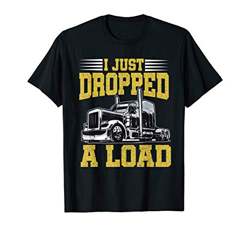 I Just Dropped A Load Funny Trucker T-Shirt Gift Fathers Day ()
