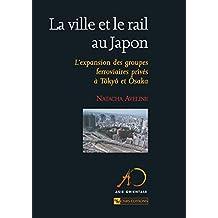 La ville et le rail au Japon: L'expansion des groupes ferroviaires privés à Tôkyô et Ôsaka (Sociologie) (French Edition)