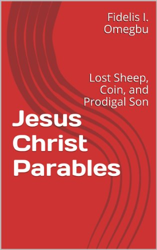 Jesus Christ Parables: Lost Sheep, Coin, and Prodigal Son (Our Lord esus Christ Book 5) -