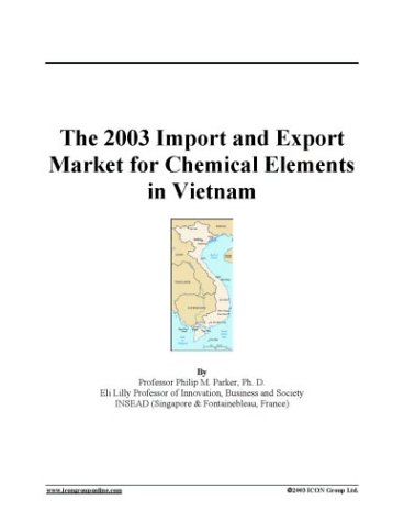 The 2003 Import and Export Market for Chemical Elements in Vietnam by ICON Group International, Inc.