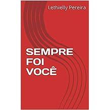 SEMPRE FOI VOCÊ: O amor quebra barreiras até mesmo do tempo (Portuguese Edition)