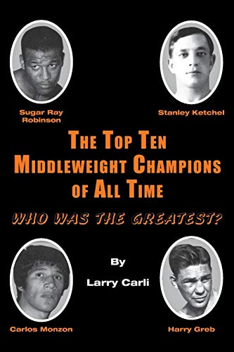 The Top Ten Middleweight Champions of All Time: Who Was The Greatest? (Top Ten Greatest Boxers Of All Time)