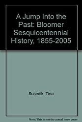 A Jump Into the Past: Bloomer Sesquicentennial History, 1855-2005