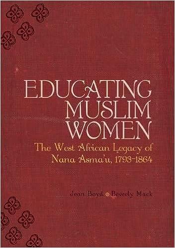 Educating Muslim Women The West African Legacy Of Nana Asmau 1793 1864 Beverley Mack Jean Boyd 9781847740441 Books