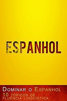 Dominar o Espanhol – 10 tópicos de fluência linguística por [Concrete Language Books]