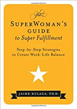 The SuperWoman's Guide to Super Fulfillment: Step-by-Step Strategies to Create Work-Life Balance
