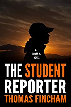 The Student Reporter (A Police Procedural Mystery Series of Crime and Suspense, Hyder Ali #6) by [Fincham, Thomas]