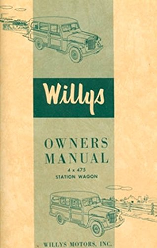 Willys Overland Wagon - 1956 & Before WILLYS JEEP 4 x 475 Station Wagon Owners Instruction & Operating Manual - Users Guide