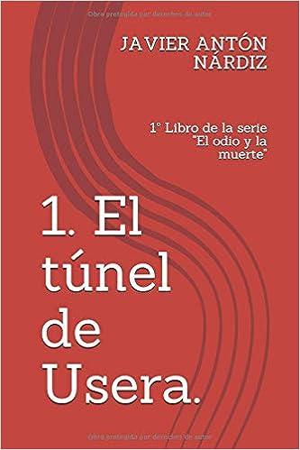 El tunel de Usera: Sobre hechos verídicos ocurridos en Madrid en 1937 El odio y la muerte.: Amazon.es: F J Antón Nárdiz: Libros