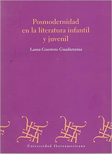 Posmodernidad en la literatura infantil y juvenil: Laura Guerrero Guadarrama: 9786074172010: Amazon.com: Books