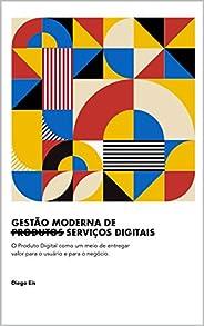 Gestão Moderna de Produtos Digitais: O Produto Digital como um meio de entregar valor para o usuário e para o