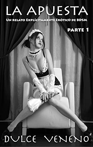 La Apuesta - Parte 1: Un Relato Explícitamente Erótico de BDSM (Spanish Edition)
