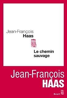 Le chemin sauvage : roman, Haas, Jean-François