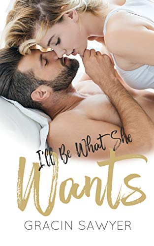 I'll Be What She Wants (I'll Be Yours Duet Book 1) by [Sawyer, Gracin]