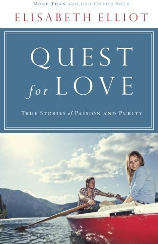 Quest for Love: True Stories of Passion and Purity by Elisabeth Elliot (2013-07-01)