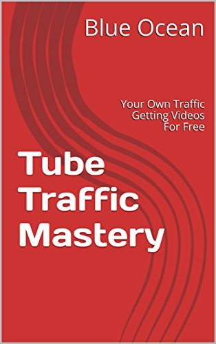 Tube Traffic Mastery: Your Own Traffic Getting Videos For - Free Tube Group