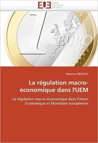 Téléchargement de librairie La régulation macro-économique dans l'UEM: La régulation macro-économique dans l'Union Economique et Monétaire européenne CHM