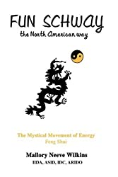Fun Schway, the North American way: The Mystical Movement of Energy Feng Shui by Mallory Wilkins (2008-03-28)