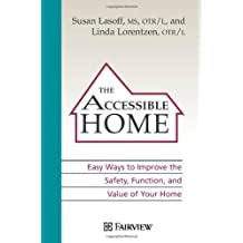 The Accessible Home: Easy Ways to Improve the Safety, Practicality, and Value of Your Home