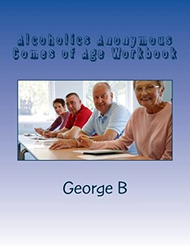 Alcoholics Anonymous Comes of Age Workbook (Learning about AA Workbooks) (Volume 1) (A A Comes Of Age)