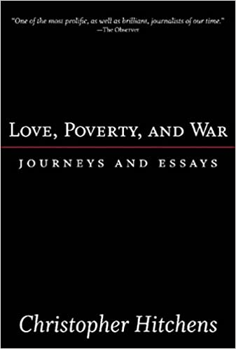 Love Poverty And War Journeys And Essays Nation Books  Kindle  Love Poverty And War Journeys And Essays Nation Books  Kindle Edition  By Christopher Hitchens Politics  Social Sciences Kindle Ebooks   Amazoncom Business Essays also Do My Own Business Plan  Example Of A Thesis Essay
