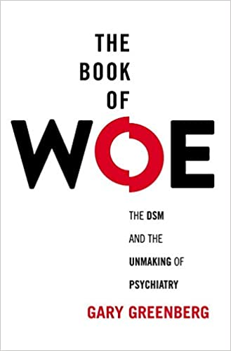 The Book of Woe: The DSM and the Unmaking of Psychiatry 41Z3zBUB47L._SX327_BO1,204,203,200_
