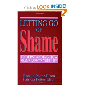 Letting Go of Shame: Understanding How Shame Affects Your Life Ronald Potter-Efron and Patricia Potter-Efron