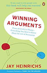 Winning Arguments: From Aristotle to Obama - Everything You Need to Know about the Art of Persuasion