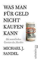 Was man für Geld nicht kaufen kann: Die moralischen Grenzen des Marktes (German Edition)
