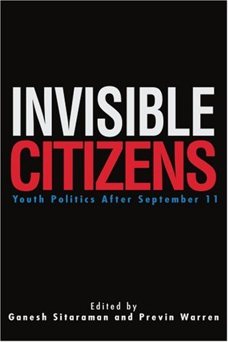 (Invisible Citizens: Youth Politics After September 11)