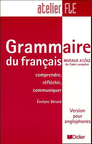 Grammaire du francais Niveaux A1/A2 du Cadre europeen : Comprendre, reflchir, communiquer