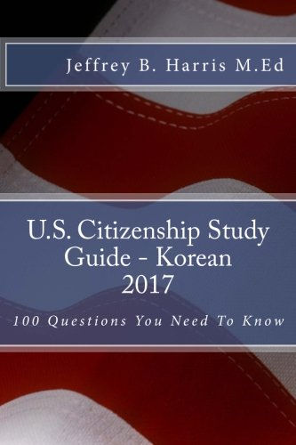 U.S. Citizenship Study Guide – Korean: 100 Questions You Need To Know (Korean Edition)