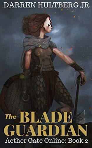 Guardian Blade - The Blade Guardian: A litRPG Saga (Aether Gate Online Book 2)