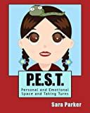 P. E. S. T. Personal and Emotional Space and Taking Turns, Sara Parker, 1500437387