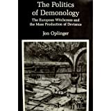 The Politics of Demonology : The European Witchcraze and the Mass Production of Deviance, Oplinger, Jon, 0945636113